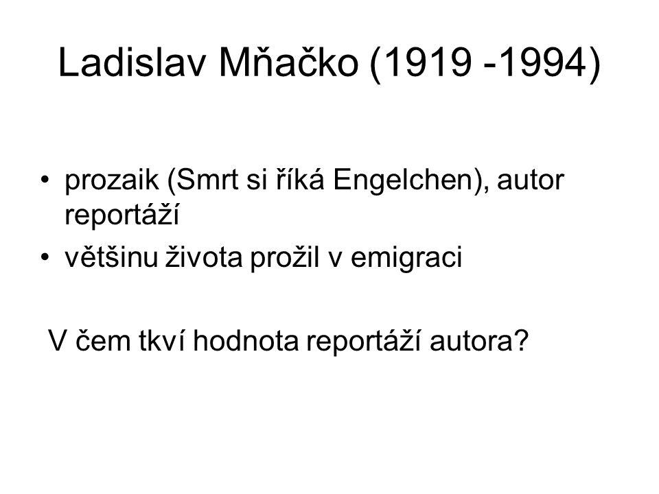 Ladislav Mňačko (1919 -1994) prozaik (Smrt si říká Engelchen), autor reportáží většinu života prožil v emigraci V čem tkví hodnota reportáží autora