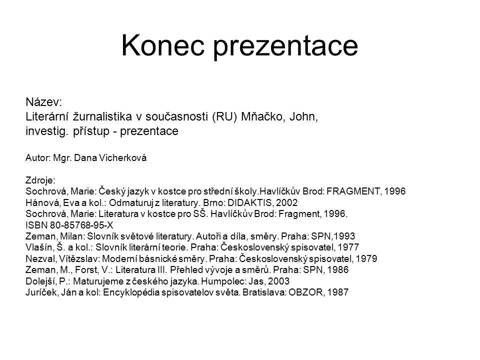 Konec prezentace Název: Literární žurnalistika v současnosti (RU) Mňačko, John, investig.