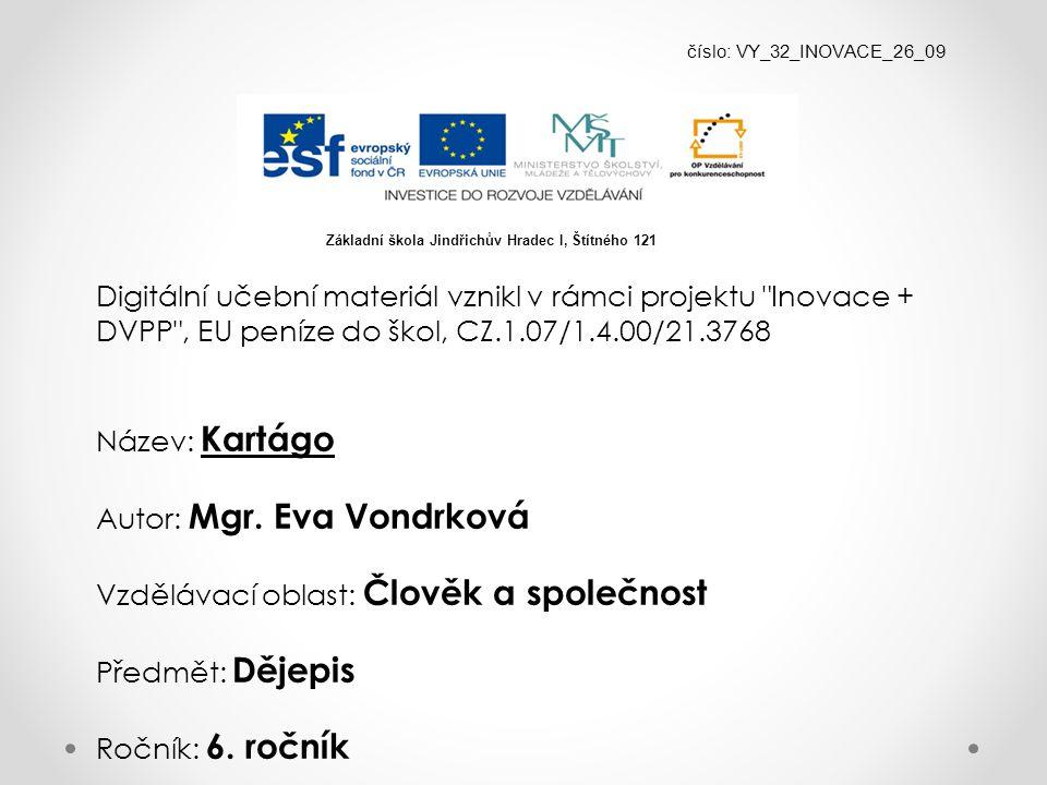 číslo: VY_32_INOVACE_26_09 Digitální učební materiál vznikl v rámci projektu Inovace + DVPP , EU peníze do škol, CZ.1.07/1.4.00/21.3768 Název: Kartágo Autor: Mgr.