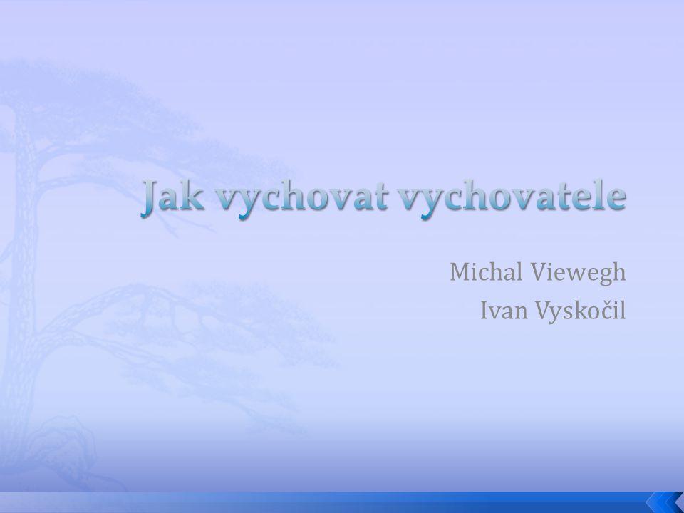 Anotace Žák se seznámí s ukázkami tvorby Michala Viewegha a Ivana Vyskočila….