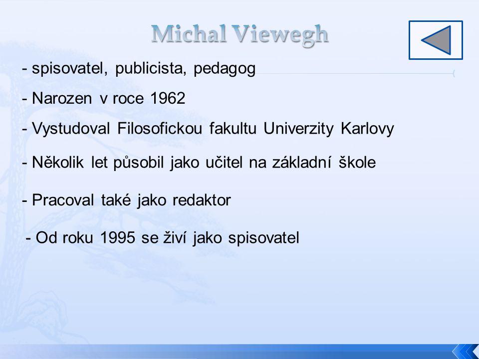 - Narozen v roce 1962 - Vystudoval Filosofickou fakultu Univerzity Karlovy - Několik let působil jako učitel na základní škole - Pracoval také jako redaktor - Od roku 1995 se živí jako spisovatel - spisovatel, publicista, pedagog