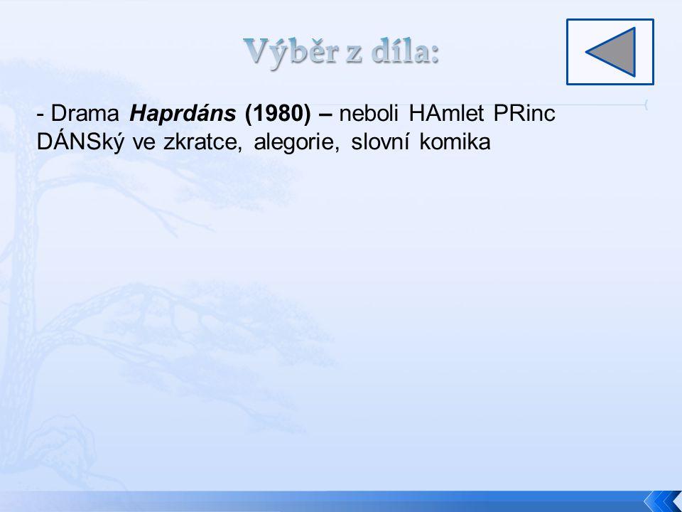 - Drama Haprdáns (1980) – neboli HAmlet PRinc DÁNSký ve zkratce, alegorie, slovní komika