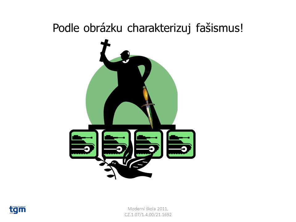 Podle obrázku charakterizuj fašismus! Moderní škola 2011, CZ.1.07/1.4.00/21.1692