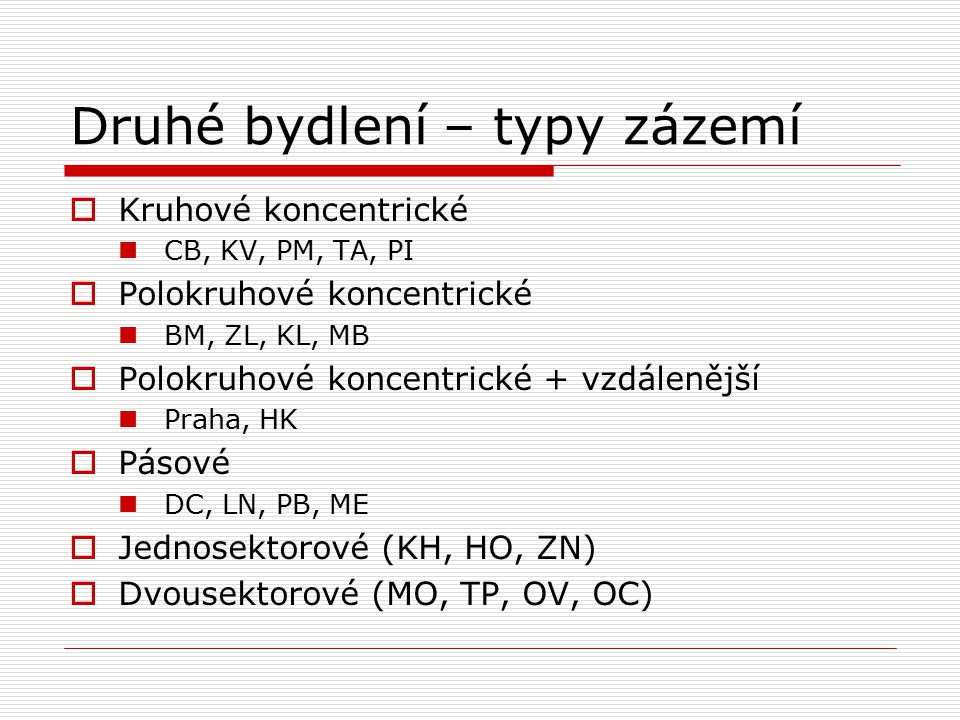 Druhé bydlení – typy zázemí  Kruhové koncentrické CB, KV, PM, TA, PI  Polokruhové koncentrické BM, ZL, KL, MB  Polokruhové koncentrické + vzdáleněj