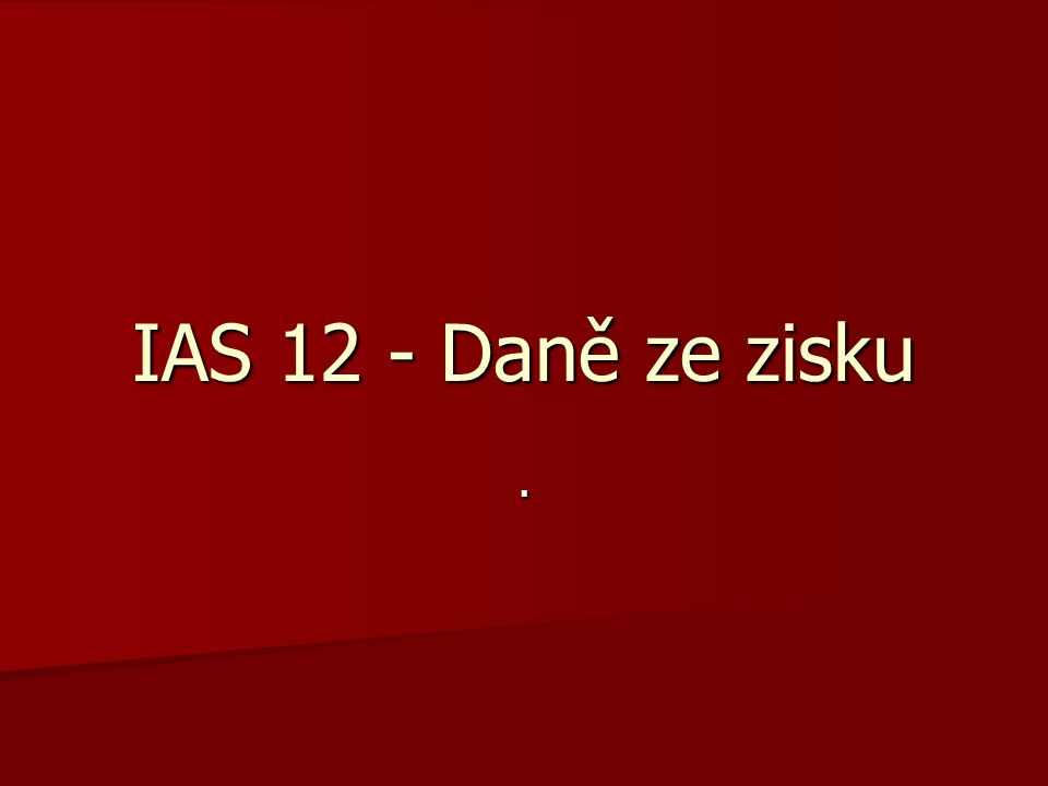 IAS 12 - Daně ze zisku.