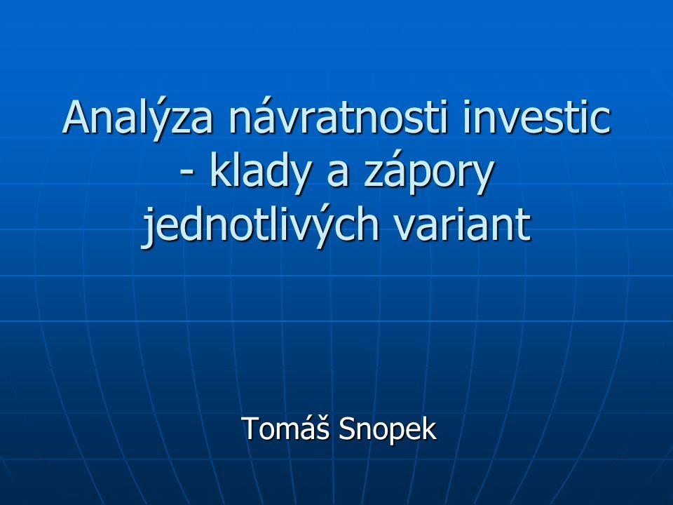 Analýza návratnosti investic - klady a zápory jednotlivých variant Tomáš Snopek