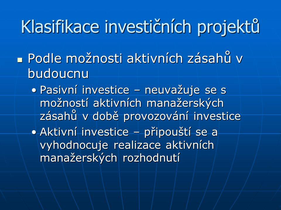 Klasifikace investičních projektů Podle možnosti aktivních zásahů v budoucnu Podle možnosti aktivních zásahů v budoucnu Pasivní investice – neuvažuje