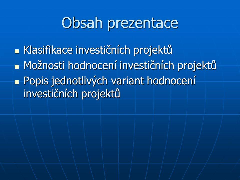 Obsah prezentace Klasifikace investičních projektů Klasifikace investičních projektů Možnosti hodnocení investičních projektů Možnosti hodnocení inves
