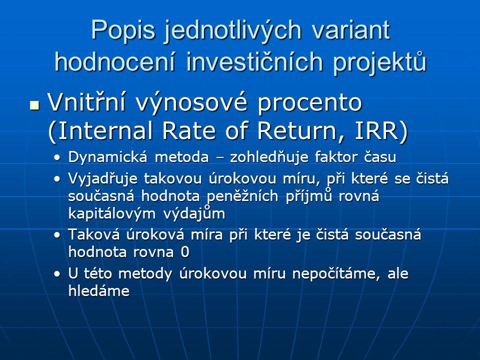 Popis jednotlivých variant hodnocení investičních projektů Vnitřní výnosové procento (Internal Rate of Return, IRR) Vnitřní výnosové procento (Interna