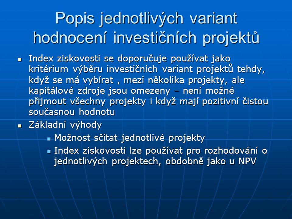 Popis jednotlivých variant hodnocení investičních projektů Index ziskovosti se doporučuje používat jako kritérium výběru investičních variant projektů