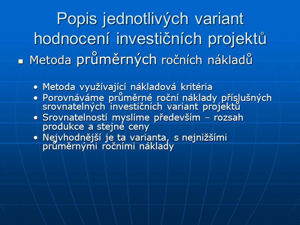 Popis jednotlivých variant hodnocení investičních projektů Metoda průměrných ročních nákladů Metoda průměrných ročních nákladů Metoda využívající nákl