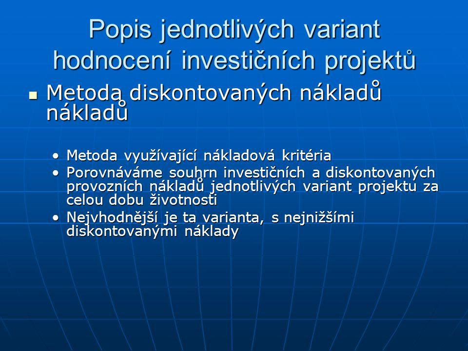 Popis jednotlivých variant hodnocení investičních projektů Metoda diskontovaných nákladů nákladů Metoda diskontovaných nákladů nákladů Metoda využívaj