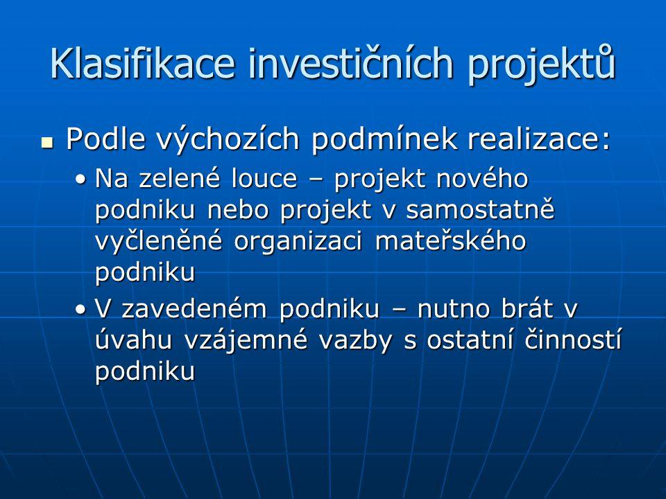 Klasifikace investičních projektů Podle výchozích podmínek realizace: Podle výchozích podmínek realizace: Na zelené louce – projekt nového podniku neb