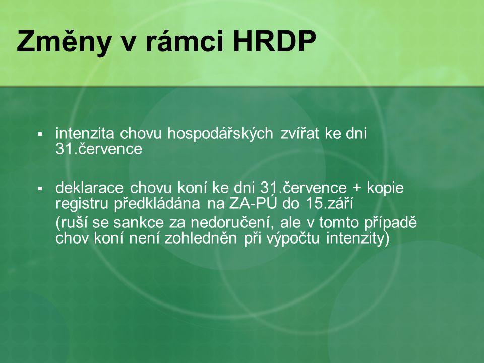 Změny v rámci HRDP  intenzita chovu hospodářských zvířat ke dni 31.července  deklarace chovu koní ke dni 31.července + kopie registru předkládána na ZA-PÚ do 15.září (ruší se sankce za nedoručení, ale v tomto případě chov koní není zohledněn při výpočtu intenzity)