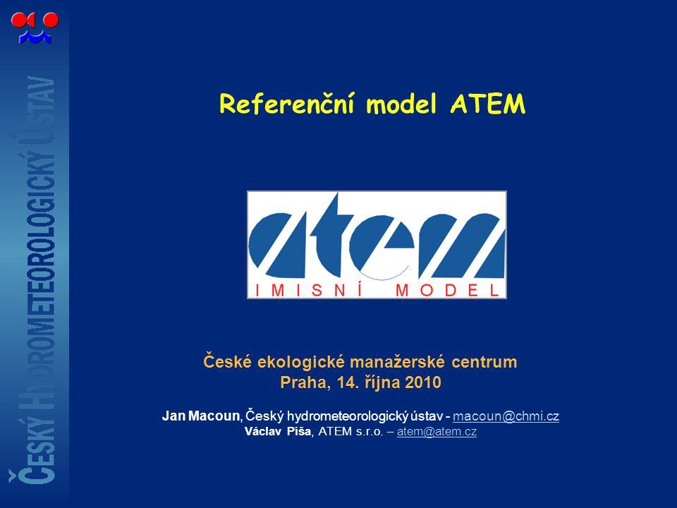 Referenční model ATEM České ekologické manažerské centrum Praha, 14. října 2010 Jan Macoun, Český hydrometeorologický ústav - macoun@chmi.czmacoun@chm