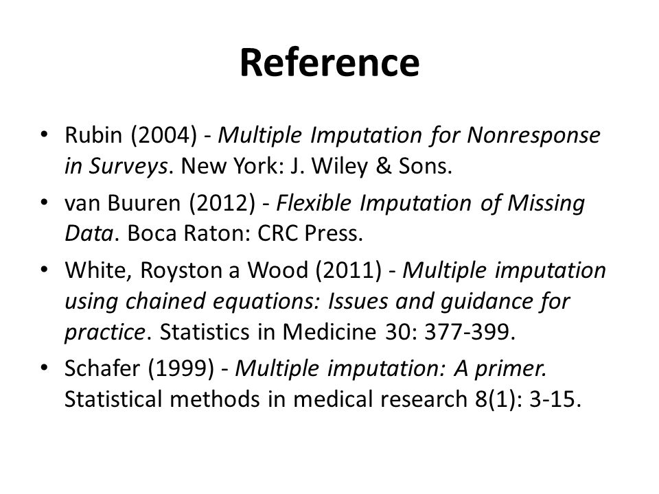 Reference Rubin (2004) - Multiple Imputation for Nonresponse in Surveys. New York: J. Wiley & Sons. van Buuren (2012) - Flexible Imputation of Missing
