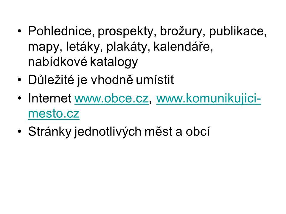 Pohlednice, prospekty, brožury, publikace, mapy, letáky, plakáty, kalendáře, nabídkové katalogy Důležité je vhodně umístit Internet www.obce.cz, www.k