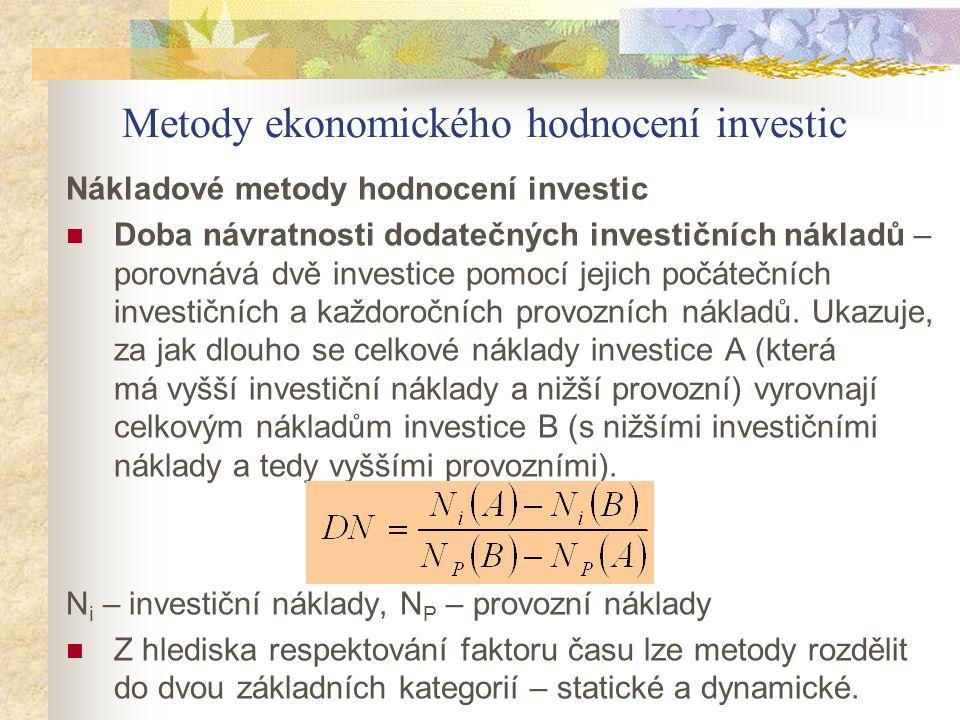 Metody ekonomického hodnocení investic Nákladové metody hodnocení investic Doba návratnosti dodatečných investičních nákladů – porovnává dvě investice