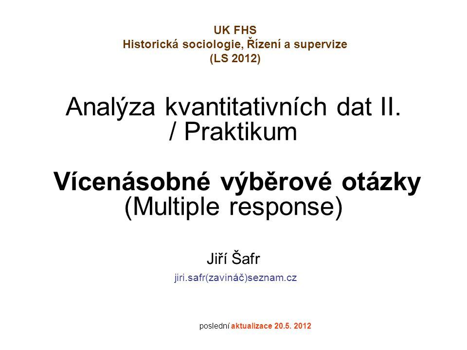 Analýza kvantitativních dat II. / Praktikum Vícenásobné výběrové otázky (Multiple response) Jiří Šafr jiri.safr(zavináč)seznam.cz poslední aktualizace