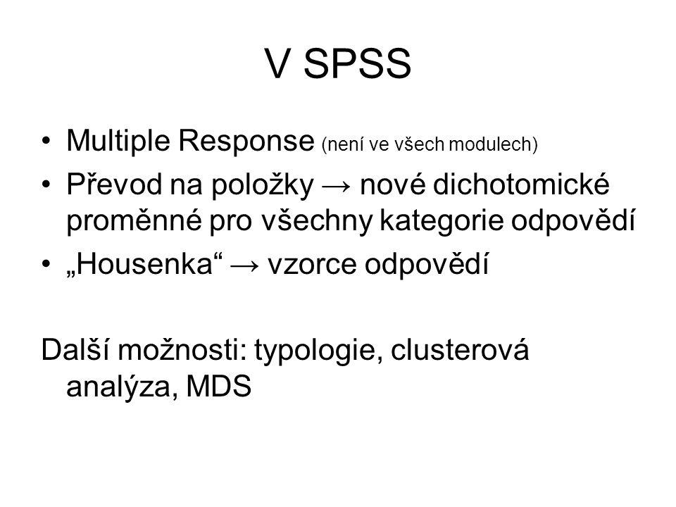 """V SPSS Multiple Response (není ve všech modulech) Převod na položky → nové dichotomické proměnné pro všechny kategorie odpovědí """"Housenka"""" → vzorce od"""