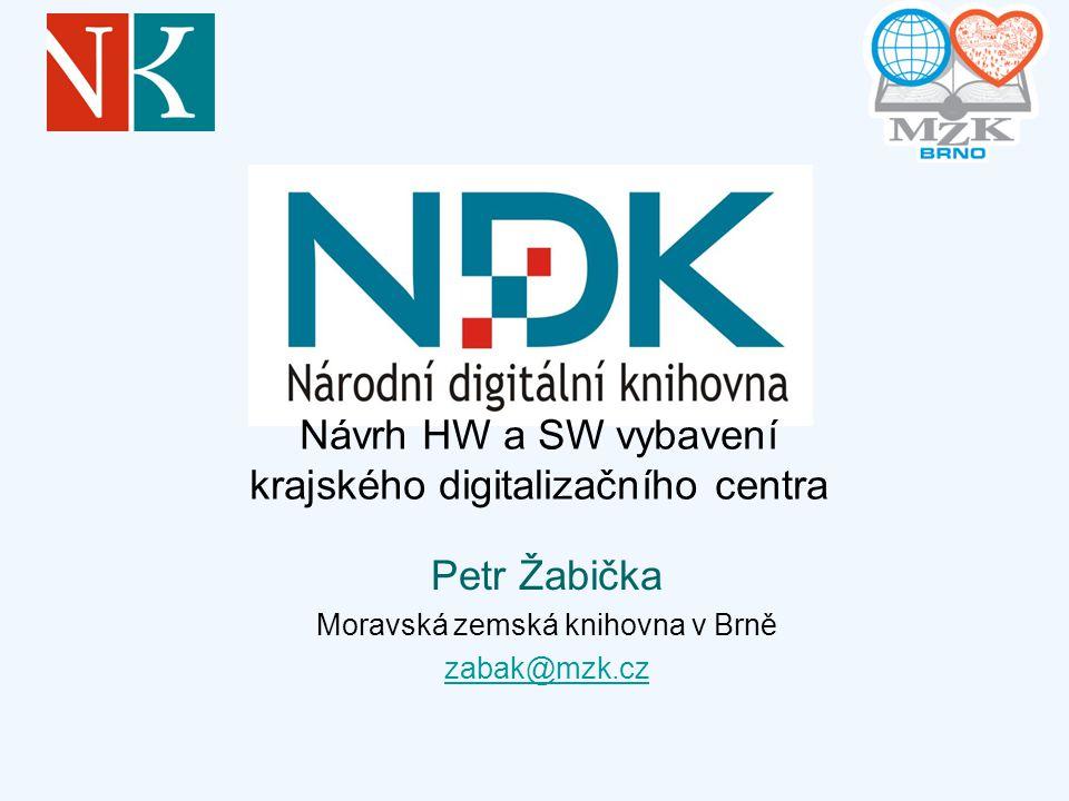 Petr Žabička Moravská zemská knihovna v Brně zabak@mzk.cz Návrh HW a SW vybavení krajského digitalizačního centra
