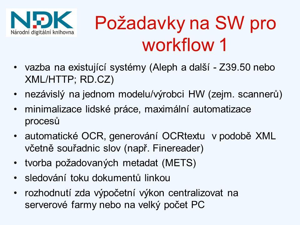 Požadavky na SW pro workflow 1 vazba na existující systémy (Aleph a další - Z39.50 nebo XML/HTTP; RD.CZ) nezávislý na jednom modelu/výrobci HW (zejm.