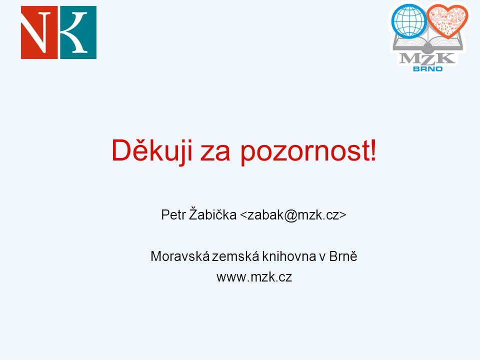 Děkuji za pozornost! Petr Žabička Moravská zemská knihovna v Brně www.mzk.cz