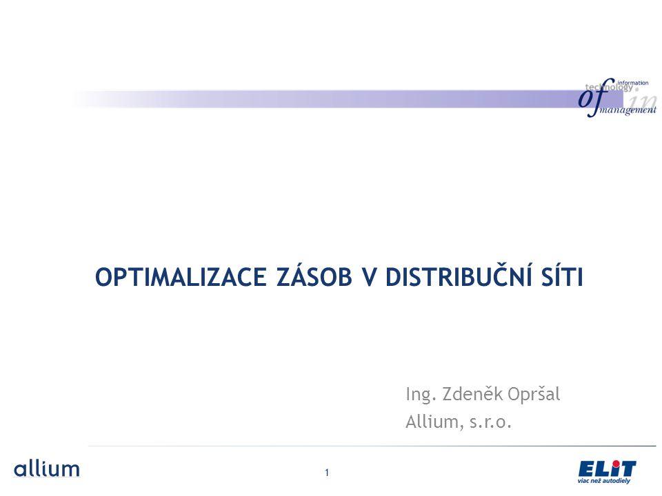 1 OPTIMALIZACE ZÁSOB V DISTRIBUČNÍ SÍTI Ing. Zdeněk Opršal Allium, s.r.o.
