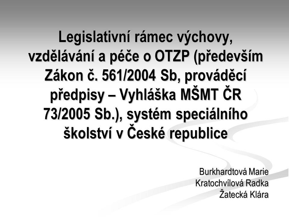 Legislativní rámec výchovy, vzdělávání a péče o OTZP (především Zákon č. 561/2004 Sb, prováděcí předpisy – Vyhláška MŠMT ČR 73/2005 Sb.), systém speci