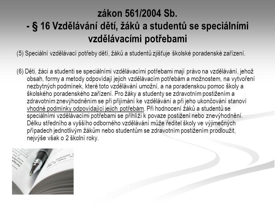 zákon 561/2004 Sb. - § 16 Vzdělávání dětí, žáků a studentů se speciálními vzdělávacími potřebami (5) Speciální vzdělávací potřeby dětí, žáků a student