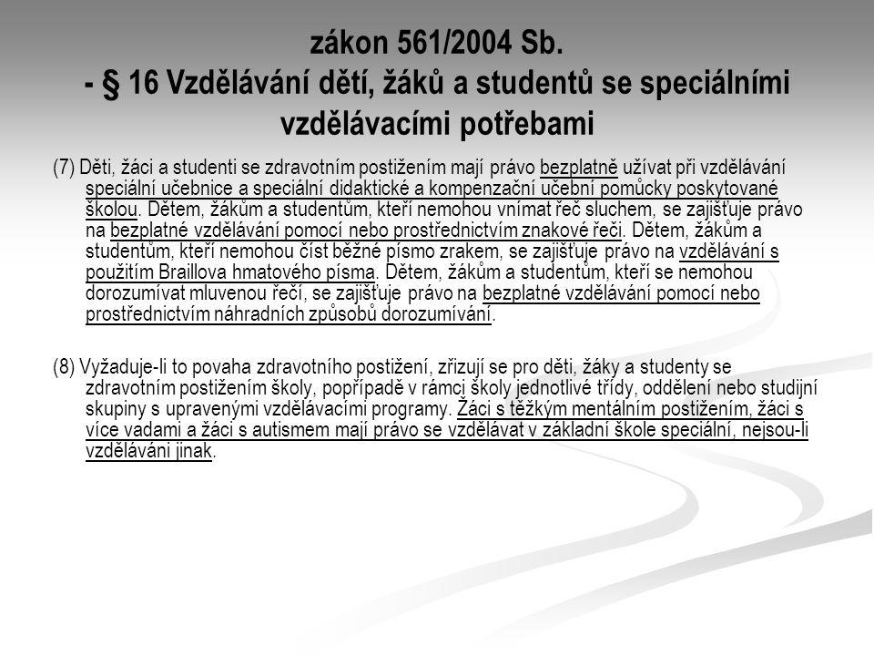 zákon 561/2004 Sb. - § 16 Vzdělávání dětí, žáků a studentů se speciálními vzdělávacími potřebami (7) Děti, žáci a studenti se zdravotním postižením ma