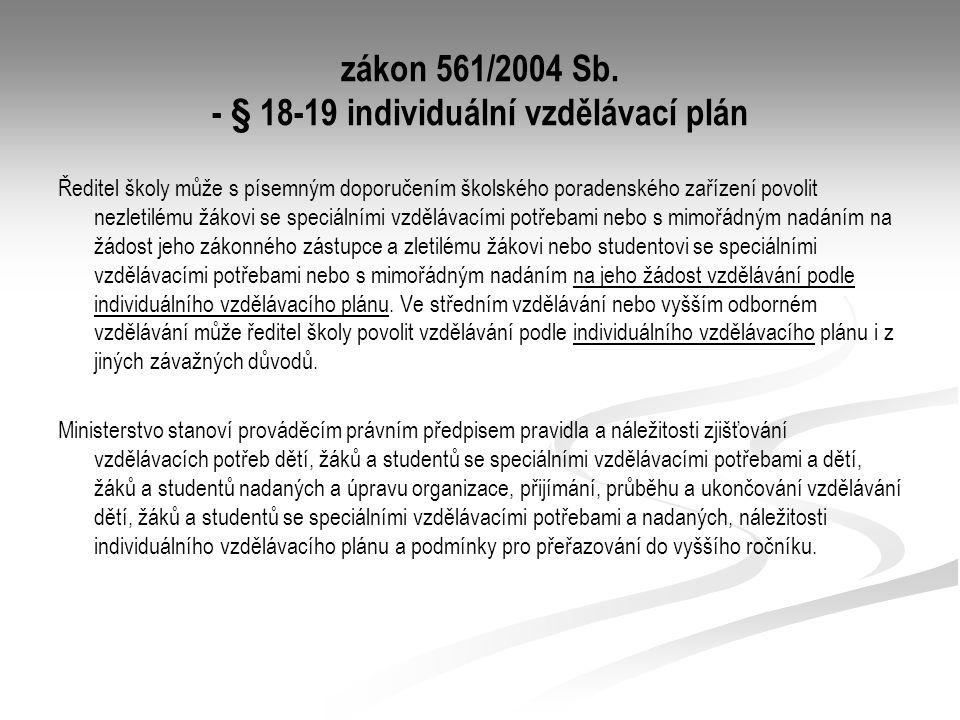 zákon 561/2004 Sb. - § 18-19 individuální vzdělávací plán Ředitel školy může s písemným doporučením školského poradenského zařízení povolit nezletilém