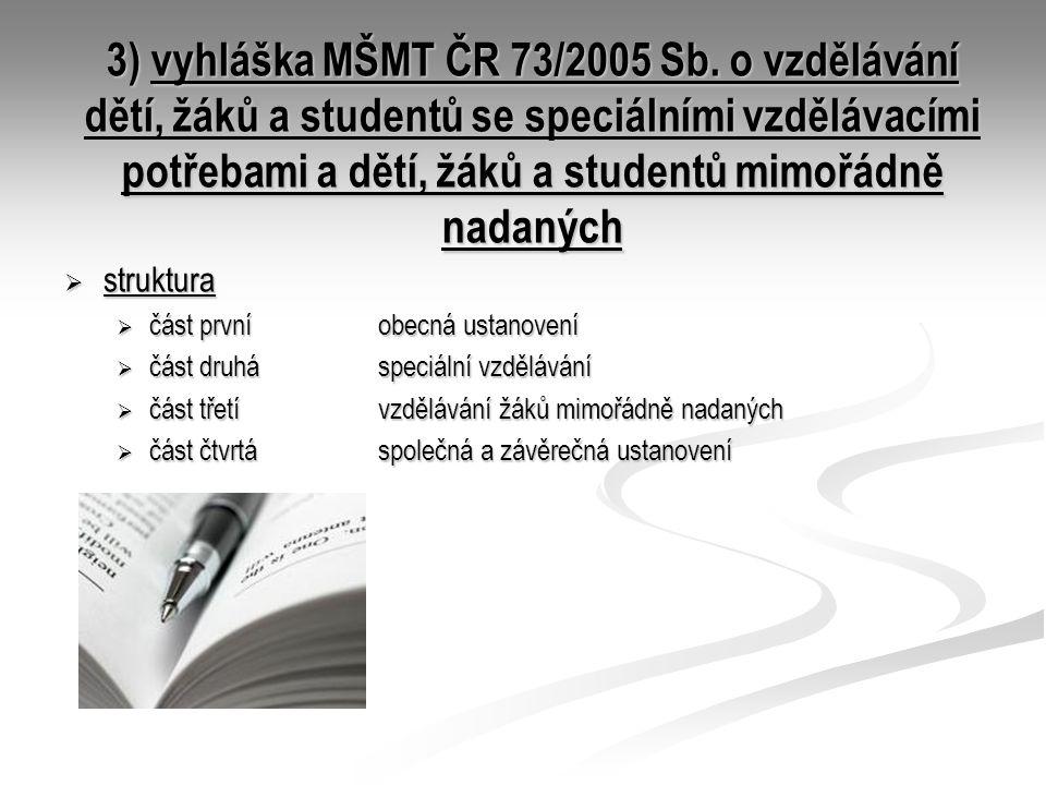 3) vyhláška MŠMT ČR 73/2005 Sb. o vzdělávání dětí, žáků a studentů se speciálními vzdělávacími potřebami a dětí, žáků a studentů mimořádně nadaných 