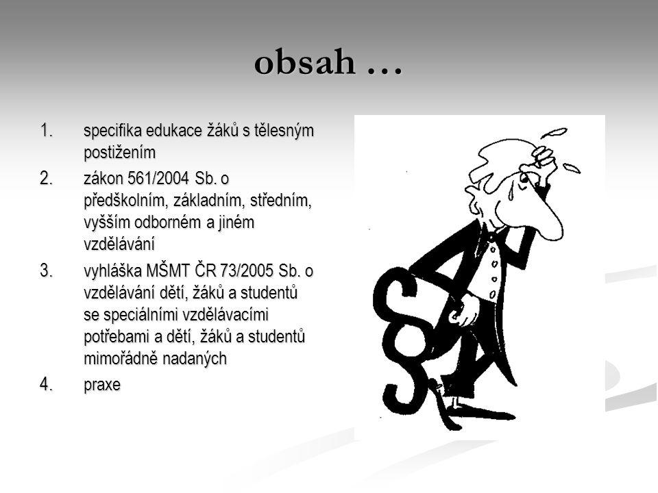 obsah … 1. specifika edukace žáků s tělesným postižením 2. zákon 561/2004 Sb. o předškolním, základním, středním, vyšším odborném a jiném vzdělávání 3