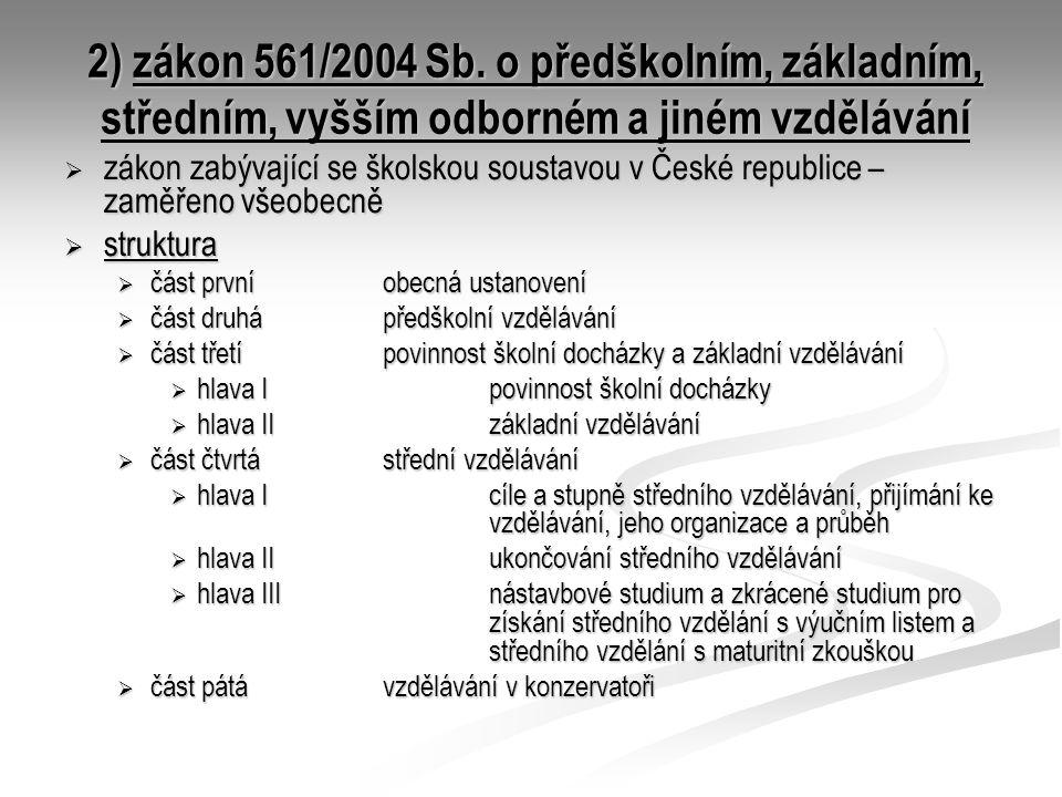 2) zákon 561/2004 Sb. o předškolním, základním, středním, vyšším odborném a jiném vzdělávání  zákon zabývající se školskou soustavou v České republic