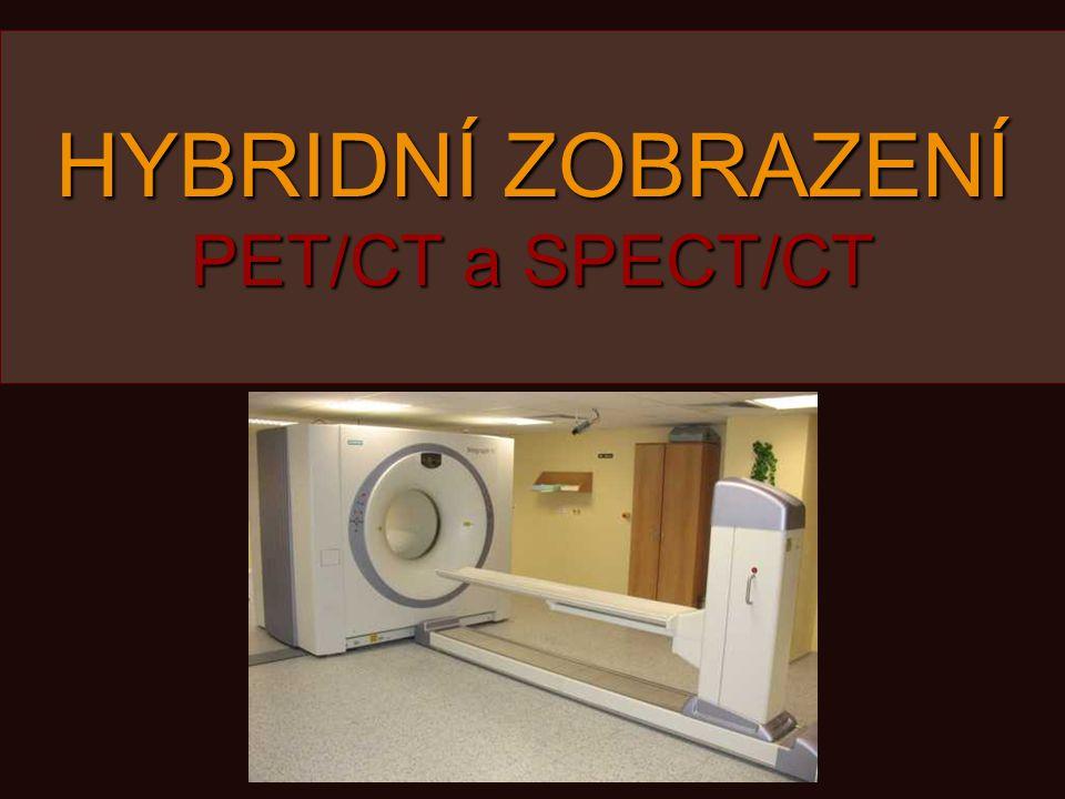 HYBRIDNÍ ZOBRAZENÍ PET/CT a SPECT/CT