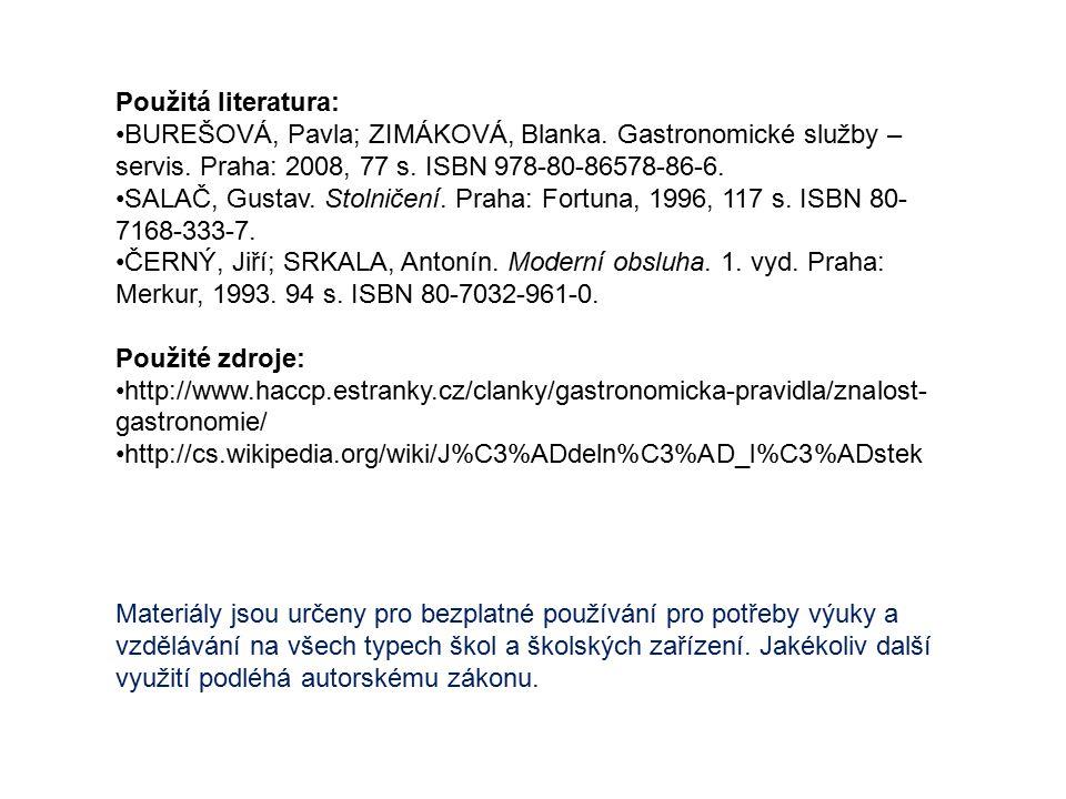 Použitá literatura: BUREŠOVÁ, Pavla; ZIMÁKOVÁ, Blanka. Gastronomické služby – servis. Praha: 2008, 77 s. ISBN 978-80-86578-86-6. SALAČ, Gustav. Stolni