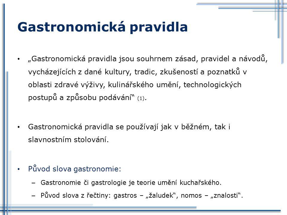 """Gastronomická pravidla """"Gastronomická pravidla jsou souhrnem zásad, pravidel a návodů, vycházejících z dané kultury, tradic, zkušeností a poznatků v o"""