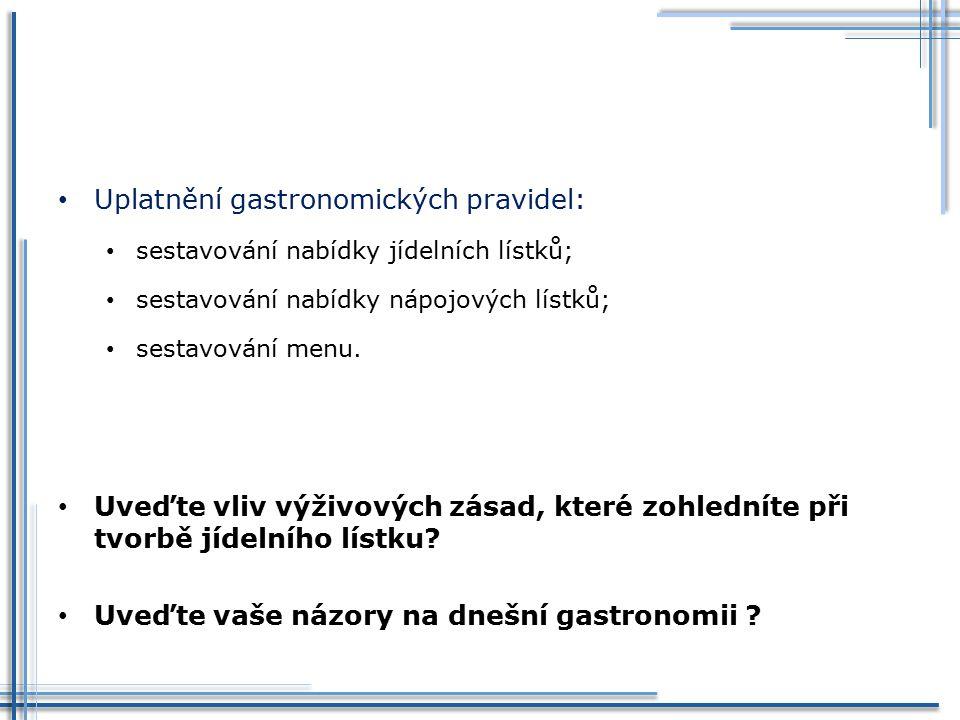 Uplatnění gastronomických pravidel: sestavování nabídky jídelních lístků; sestavování nabídky nápojových lístků; sestavování menu. Uveďte vliv výživov