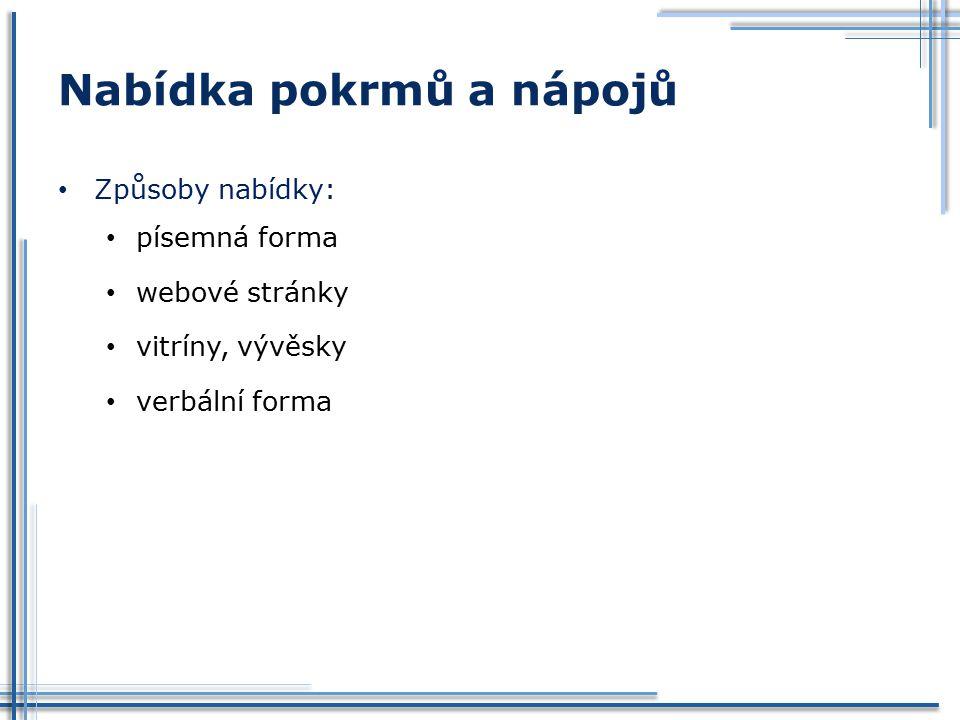 Nabídka pokrmů a nápojů Způsoby nabídky: písemná forma webové stránky vitríny, vývěsky verbální forma