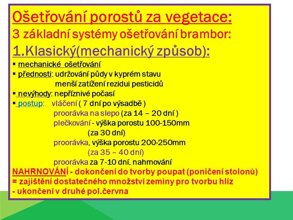 Ošetřování porostů za vegetace: 3 základní systémy ošetřování brambor: 1.Klasický(mechanický způsob):  mechanické ošetřování  přednosti: udržování p