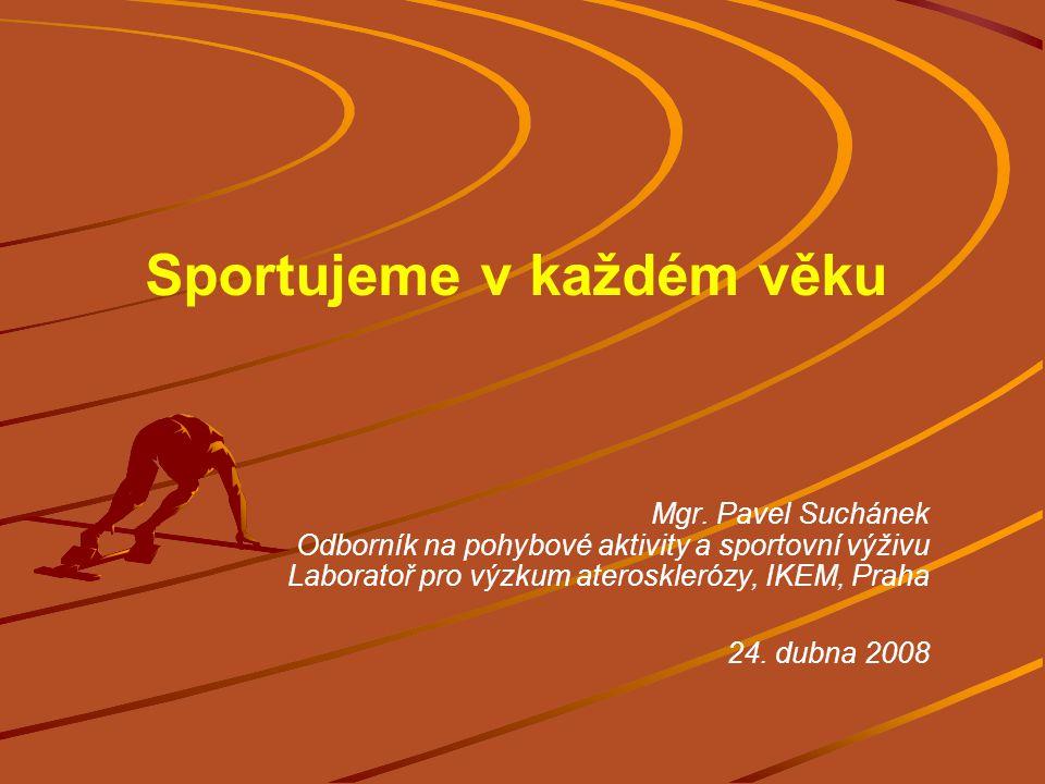 Mgr. Pavel Suchánek Odborník na pohybové aktivity a sportovní výživu Laboratoř pro výzkum aterosklerózy, IKEM, Praha 24. dubna 2008 Sportujeme v každé
