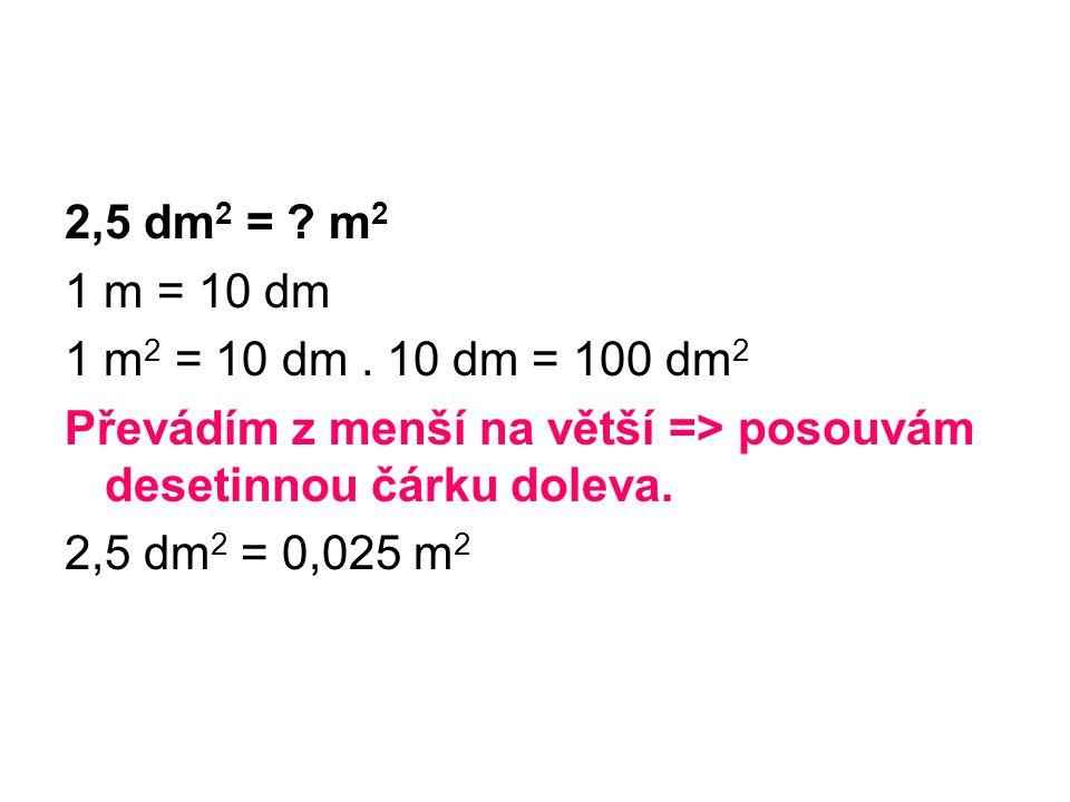2,5 dm 2 = . m 2 1 m = 10 dm 1 m 2 = 10 dm.