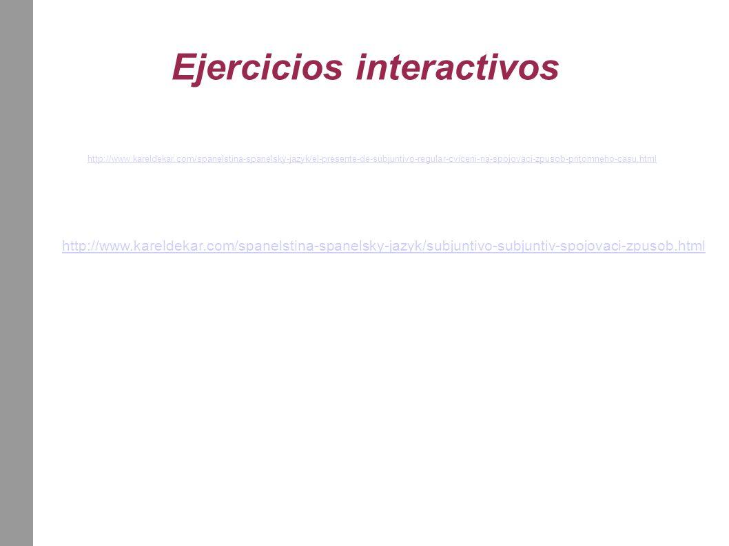Ejercicios interactivos http://www.kareldekar.com/spanelstina-spanelsky-jazyk/subjuntivo-subjuntiv-spojovaci-zpusob.html http://www.kareldekar.com/spa