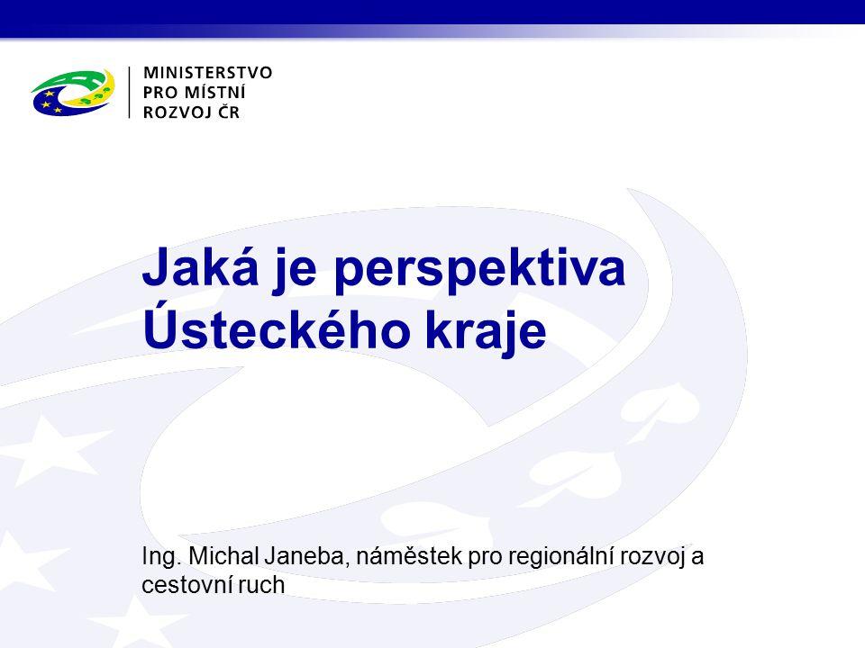 Ing. Michal Janeba, náměstek pro regionální rozvoj a cestovní ruch Jaká je perspektiva Ústeckého kraje