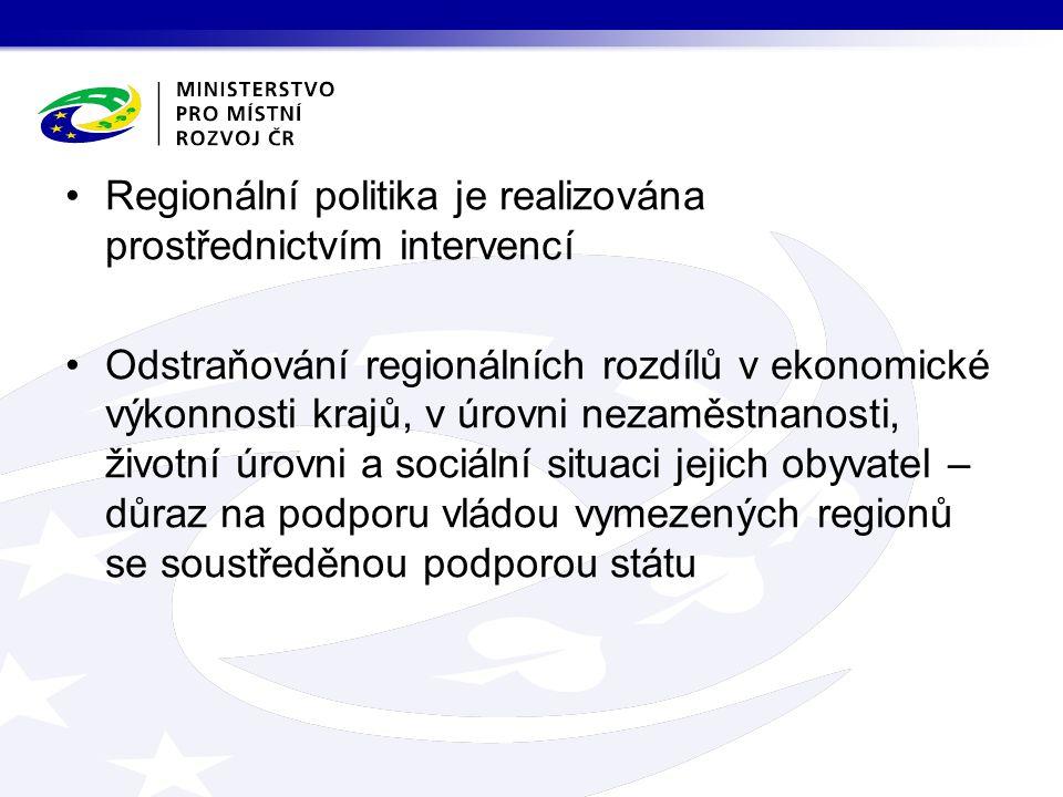 Regionální politika je realizována prostřednictvím intervencí Odstraňování regionálních rozdílů v ekonomické výkonnosti krajů, v úrovni nezaměstnanosti, životní úrovni a sociální situaci jejich obyvatel – důraz na podporu vládou vymezených regionů se soustředěnou podporou státu