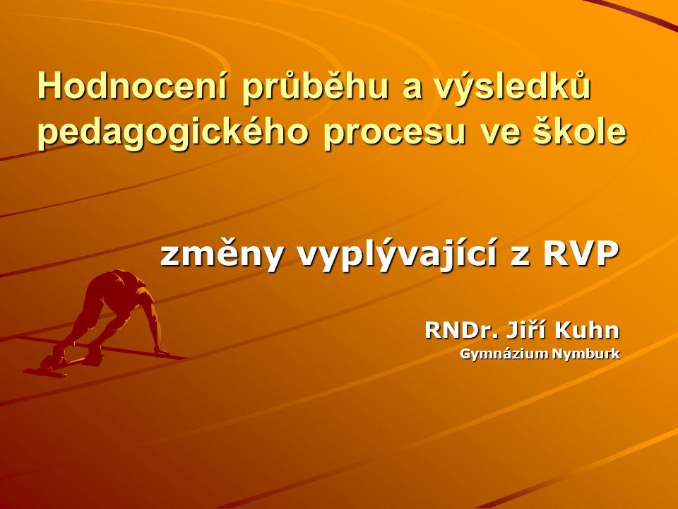 Hodnocení průběhu a výsledků pedagogického procesu ve škole změny vyplývající z RVP RNDr.