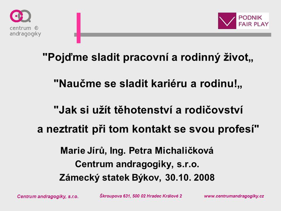Centrum andragogiky, s.r.o. Škroupova 631, 500 02 Hradec Králové 2 www.centrumandragogiky.cz