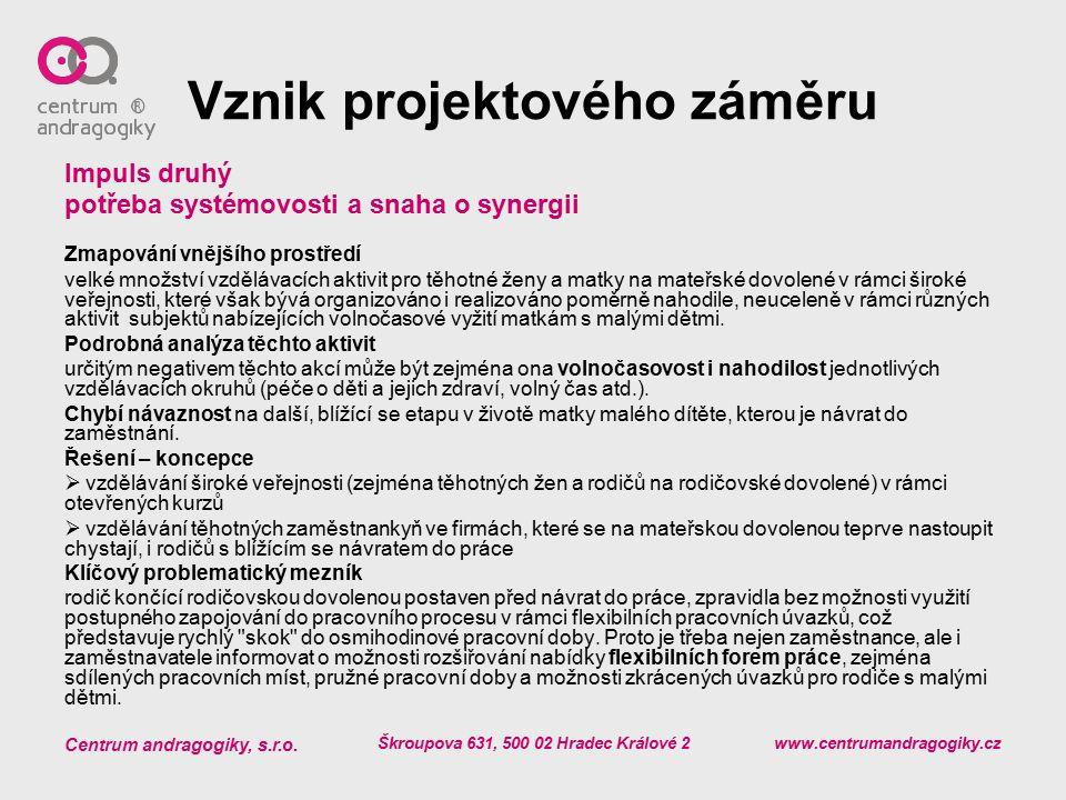 Centrum andragogiky, s.r.o. Škroupova 631, 500 02 Hradec Králové 2 www.centrumandragogiky.cz Vznik projektového záměru Impuls druhý potřeba systémovos