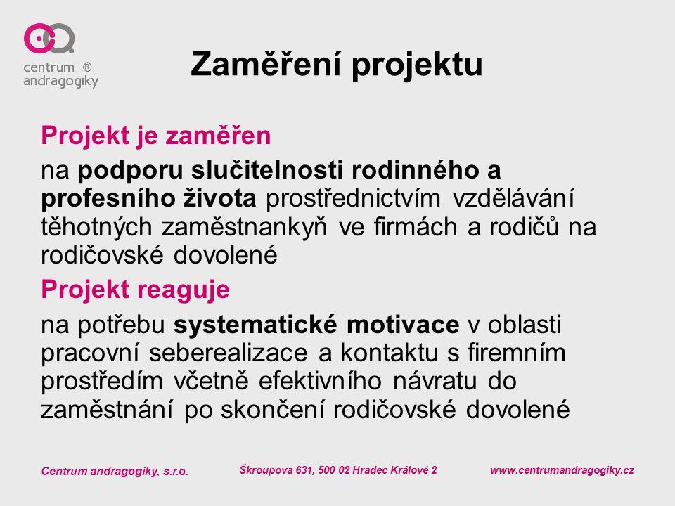 Centrum andragogiky, s.r.o. Škroupova 631, 500 02 Hradec Králové 2 www.centrumandragogiky.cz Zaměření projektu Projekt je zaměřen na podporu slučiteln